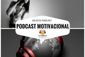 Un podcast motivacional, de La Fábrica de Podcast.