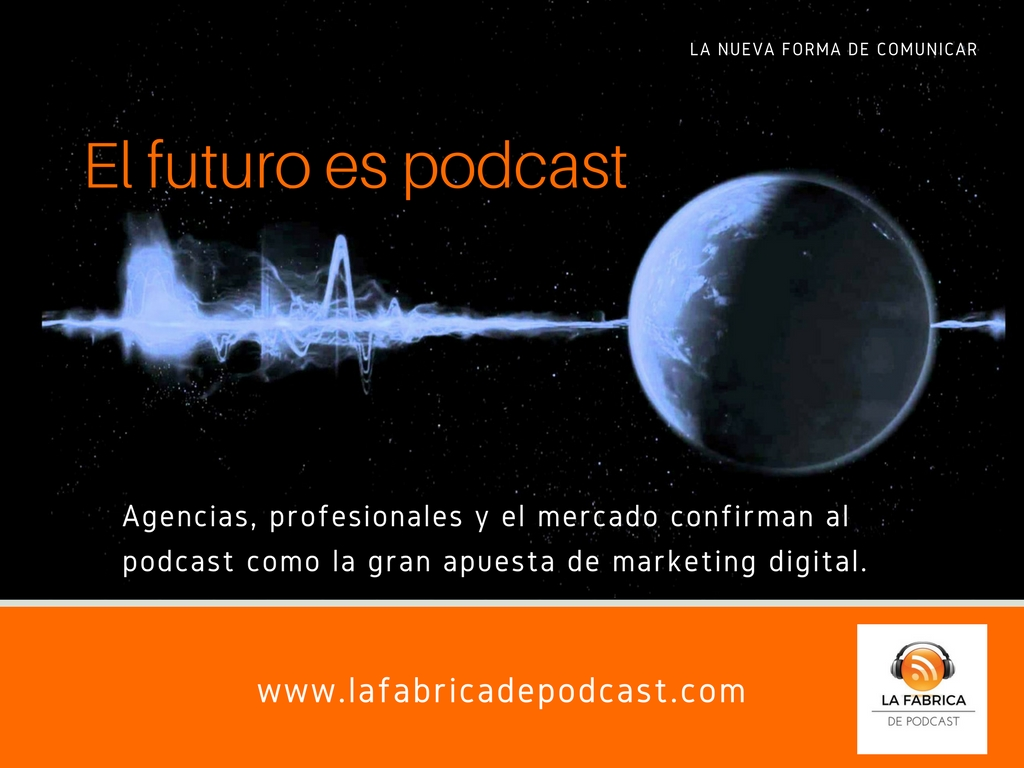 El podcast y el futuro del marketing digital van ligados de la mano.